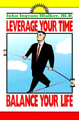 Leverage Your Time: Balance Your Life