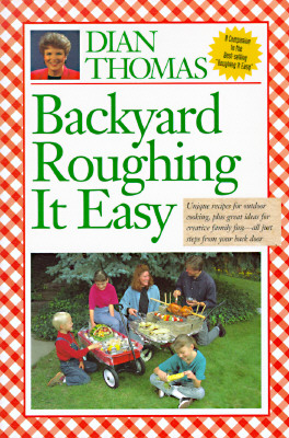 "Image for ""Backyard Roughing It Easy : Unique Recipes for Outdoor Cooking, Plus Great Ideas for Creative Family Fun-All Just Steps from Your Back Door"""