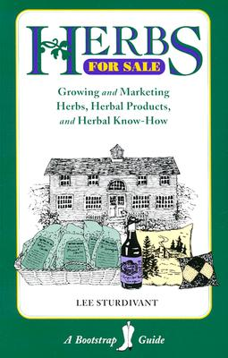 Image for Herbs for Sale: Growing and Marketing Herbs, Herbal Products, and Herbal Know-How (Bootstrap Guide)