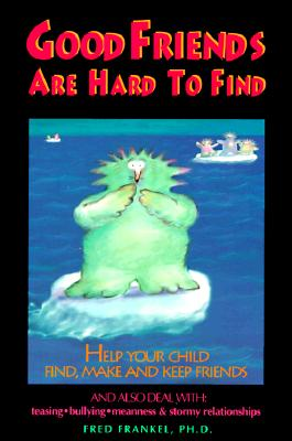 Image for Good Friends Are Hard to Find : Help Your Child Find, Make and Keep Friends