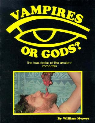 Image for Vampires or Gods - The True Stories of the Ancient Immortals