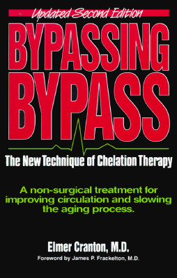 Image for Bypassing Bypass: The New Technique of Chelation Therapy, a Non-Surgical Treatment for Improving Circulation and Slowing the Aging Process