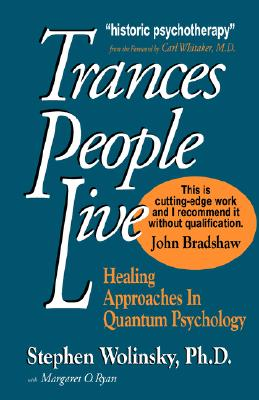 Trances People Live: Healing Approaches in Quantum Psychology, Wolinsky, Stephen