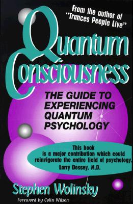 Quantum Consciousness: The Guide to Experiencing Quantum Psychology, Wolinsky, Stephen;Kennen, Kristi L.