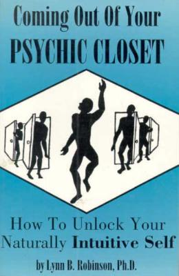 Image for Coming Out of Your Psychic Closet : How to Unlock Your Naturally Intuitive Self