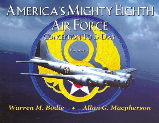 America's Mighty Eighth Air Force  Conception to D-Day by Bodie, Warren; MacP...