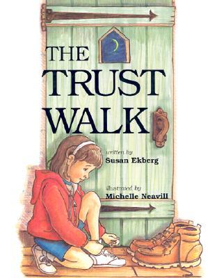 The Trust Walk, Ekberg, Susan; Neavill, Michelle [Illustrator]