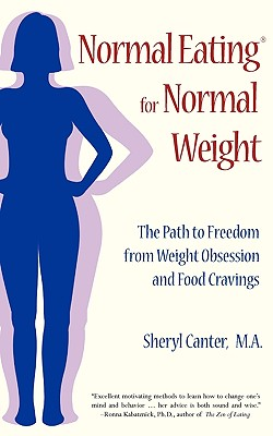 Image for Normal Eating for Normal Weight: The Path to Freedom from Weight Obsession and Food Cravings