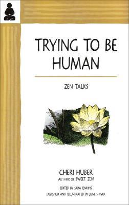 Trying to Be Human : Zen Talks, Huber, Cheri