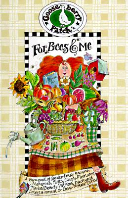 Image for For Bees and Me: A Bouquet of Garden-Fresh Recipes, Memories, Hints, Simple Pleasures, Herbal Beauty Potions, Backyard Entertainment & Easy-To-Make Gifts!