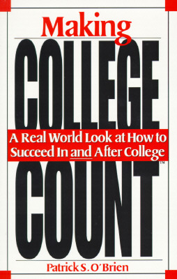 Image for Making College Count: A Real World Look at How to Succeed in & After College