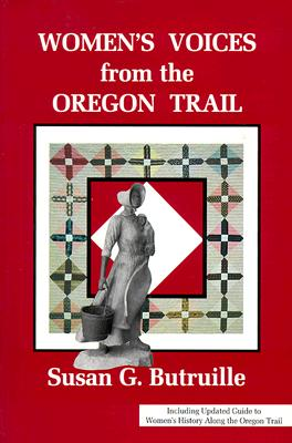 Image for Women's Voices from the Oregon Trail: The Times that Tried Women's Souls and a Guide to Women's History Along the Oregon Trail (Women of the West)