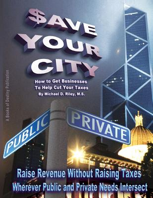 Image for $ave Your City: How to Get Businesses to Help Cut Your Taxes