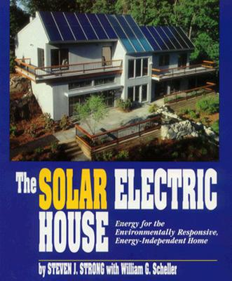 Image for SOLAR ELECTRIC HOUSE: ENERGY FOR THE ENVIRONMENTALLY-RESPONSIVE, ENERGY-IND