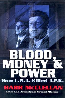 Blood, Money & Power: How L.B.J. Killed J.F.K., McClellan, Barr