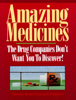 Image for Amazing Medicines: The Drug Companies Don't Want You to Discover!
