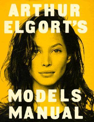 Arthur Elgort's Models Manual, Elgort, Arthur