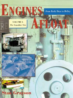 Engines Afloat From Early Days to D-Day, Volume I: The Gasoline Era