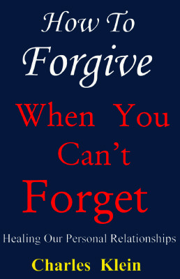 Image for How to Forgive When You Can't Forget: Healing Our Personal Relationships