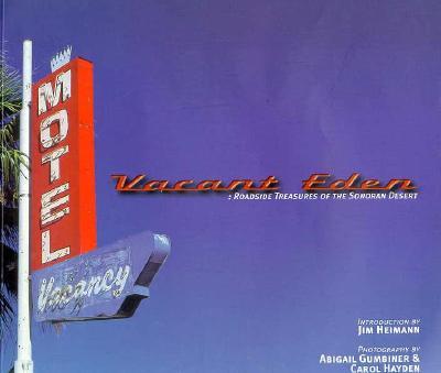 Vacant Eden: Roadside Treasures of the Sonoran Desert, Gumbiner, Abigail;Heimann, Jim;Hayden, Carol