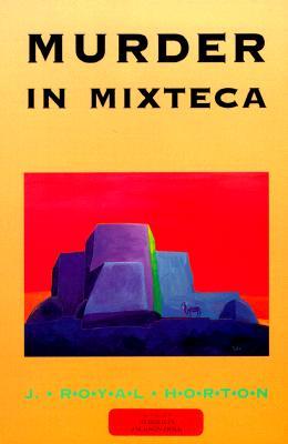 Murder in Mixteca, Horton, J. Royal