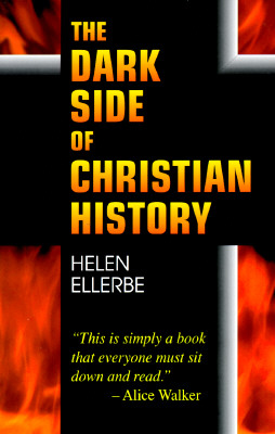 The Dark Side of Christian History, Ellerbe, Helen