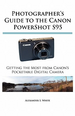 Image for Photographer's Guide to the Canon PowerShot S95: Getting the Most from Canon's Pocketable Digital Camera