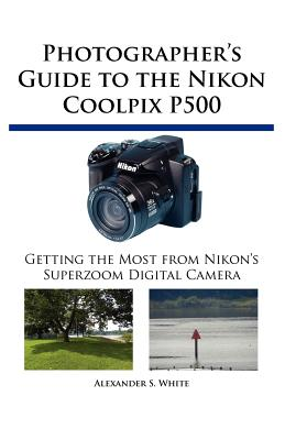 Image for Photographer's Guide to the Nikon Coolpix P500: Getting the Most from Nikon's Superzoom Digital Camera