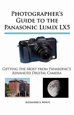 Image for Photographer's Guide to the Panasonic Lumix LX5: Getting the Most from Panasonic's Advanced Digital Camera