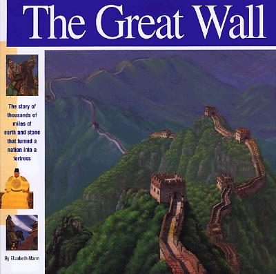 The Great Wall: The story of 4,000 miles of earth and stone that turned a nation into a fortress (Wonders of the World Book), Mann, Elizabeth