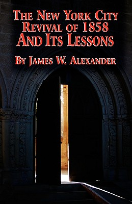 The New York City Revival of 1858 and Its Lessons, Alexander, James W.