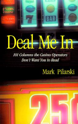 Deal Me in: 101 Columns the Casino Operators Don't Want You to Read, Pilarski, Mark