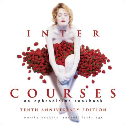InterCourses: An Aphrodisiac Cookbook, Hopkins, Martha; Lockridge, Randall