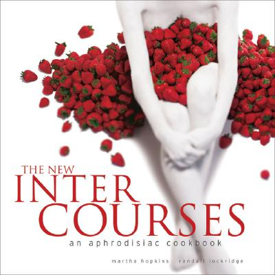 Image for The New InterCourses: An Aphrodisiac Cookbook