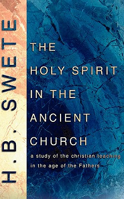 The Holy Spirit in the Ancient Church, HENRY B. SWETE