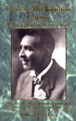George Washington Carver: His Life & Faith in His Own Words, Federer, William J.