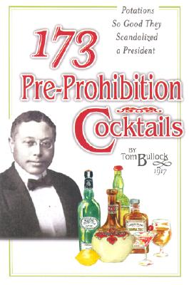 Image for 173 Pre-Prohibition Cocktails : Potations So Good They Scandalized A President