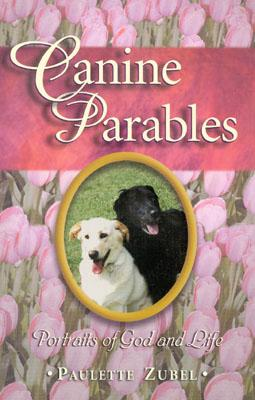 Canine Parables: Portraits of God and Life, Paulette Zubel