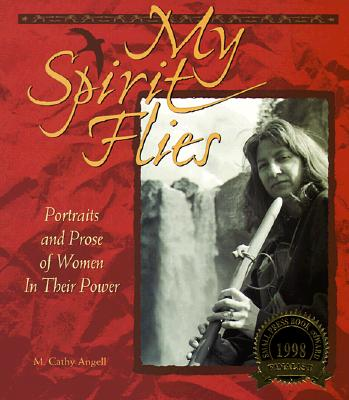 Image for My Spirit Flies: Portraits and Prose of Women in Their Power