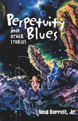 Perpetuity Blues and Other Stories, Barrett, Jr., Neal.