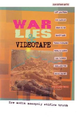 Image for War, Lies & Videotape : How Media Monopoly Stifles Truth