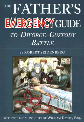 Image for The Father's Emergency Guide to Divorce-Custody Battle: A Tour Through the Predatory World of Judges, Lawyers, Psychologists & Social Workers, in the Subculture of Divorce