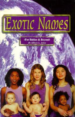 Exotic Names: For Babies and Beyond, Jones, Allison L.; Jones, Allison L.