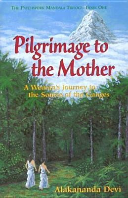 Image for Pilgrimage to the Mother: A Woman's Journey to the Source of the Ganges (Pathwork Mandala Ser. Vol 1)