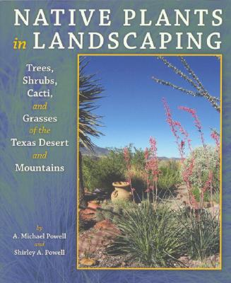 Image for Native Plants in Landscaping: Trees, Shrubs, Cacti, And Grasses of the Texas Desert And Mountains