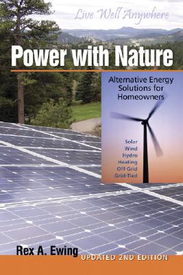 Power with Nature Second Edition: Alternative Energy Solutions for Homeowners Updated, Rex A. Ewing