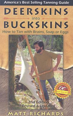 Deerskins into Buckskins: How to Tan with Brains, Soap or Eggs; 2nd Edition, Richards, Matt