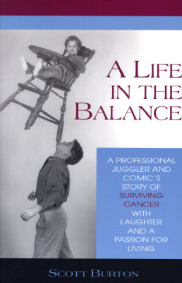 Image for LIFE IN THE BALANCE, A A PROFESSIONAL JUGGLER AND COMIC'S STORY OF SURVIVING CANCER WITH LAUGHTER