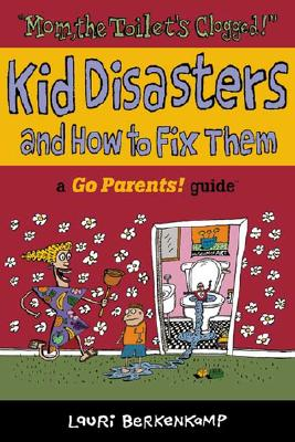 Image for Mom the Toilet's Clogged!: Kid Disasters and How to Fix Them (Go Parents! Guide)