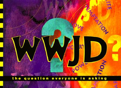 Image for What Would Jesus Do?: The Question Everyone Is Ask